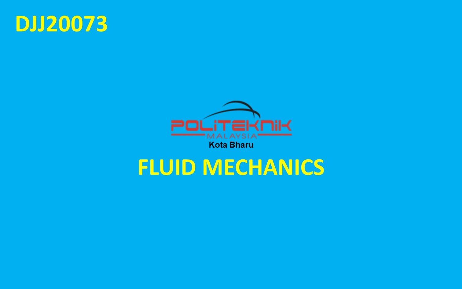 DJJ20073 FLUID MECHANICS