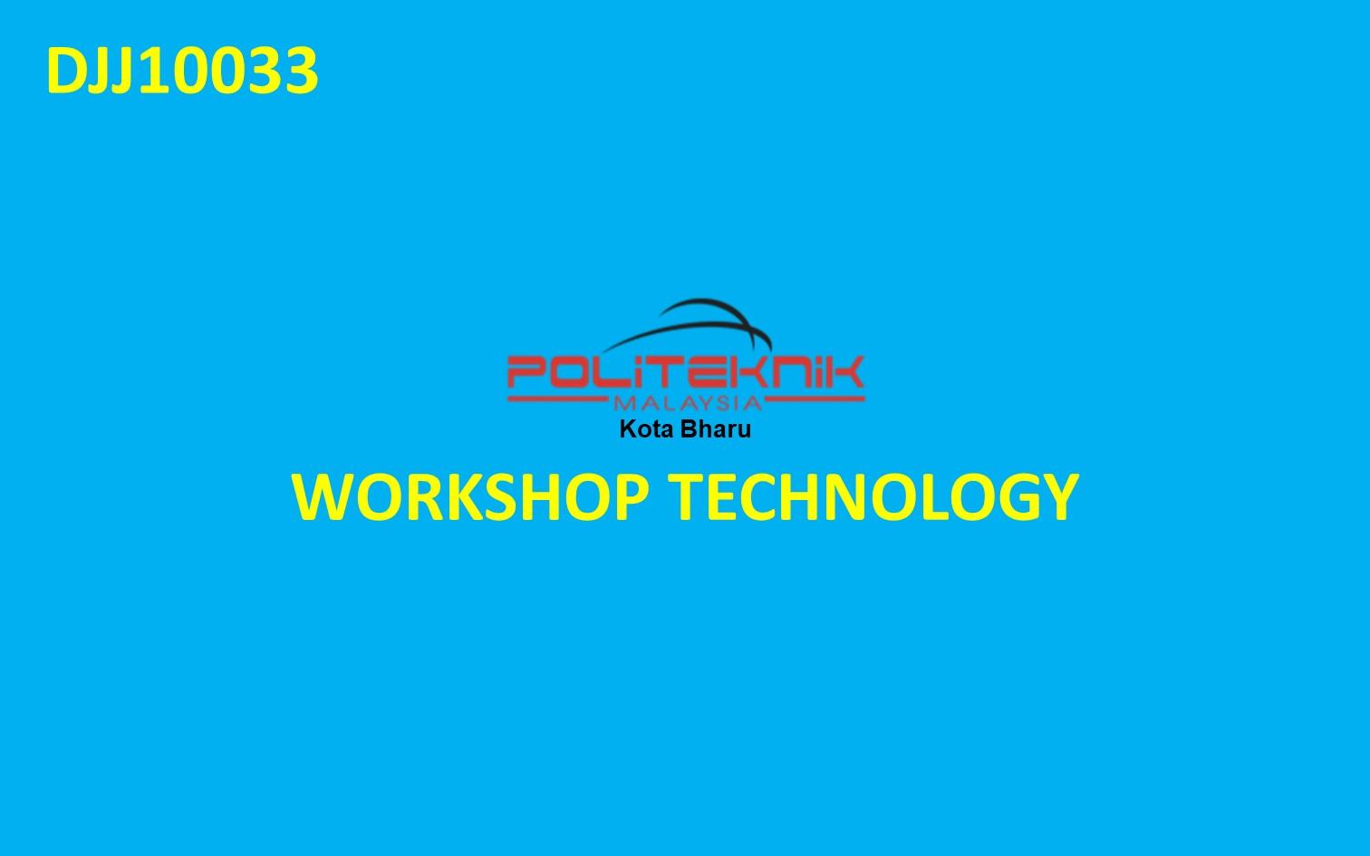DJJ10033 WORKSHOP TEKNOLOGI