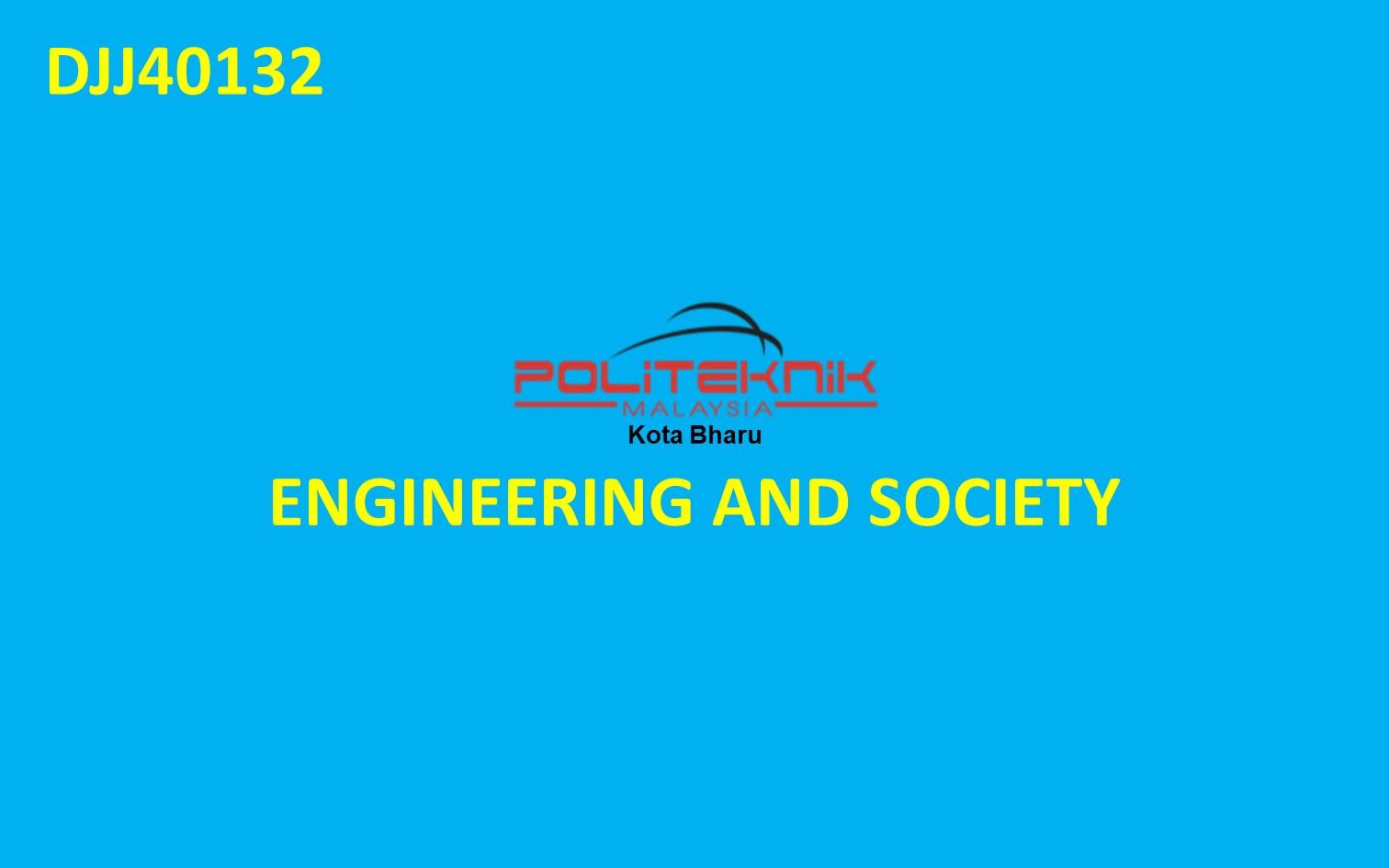 DJJ40132 ENGINEERING AND SOCIETY