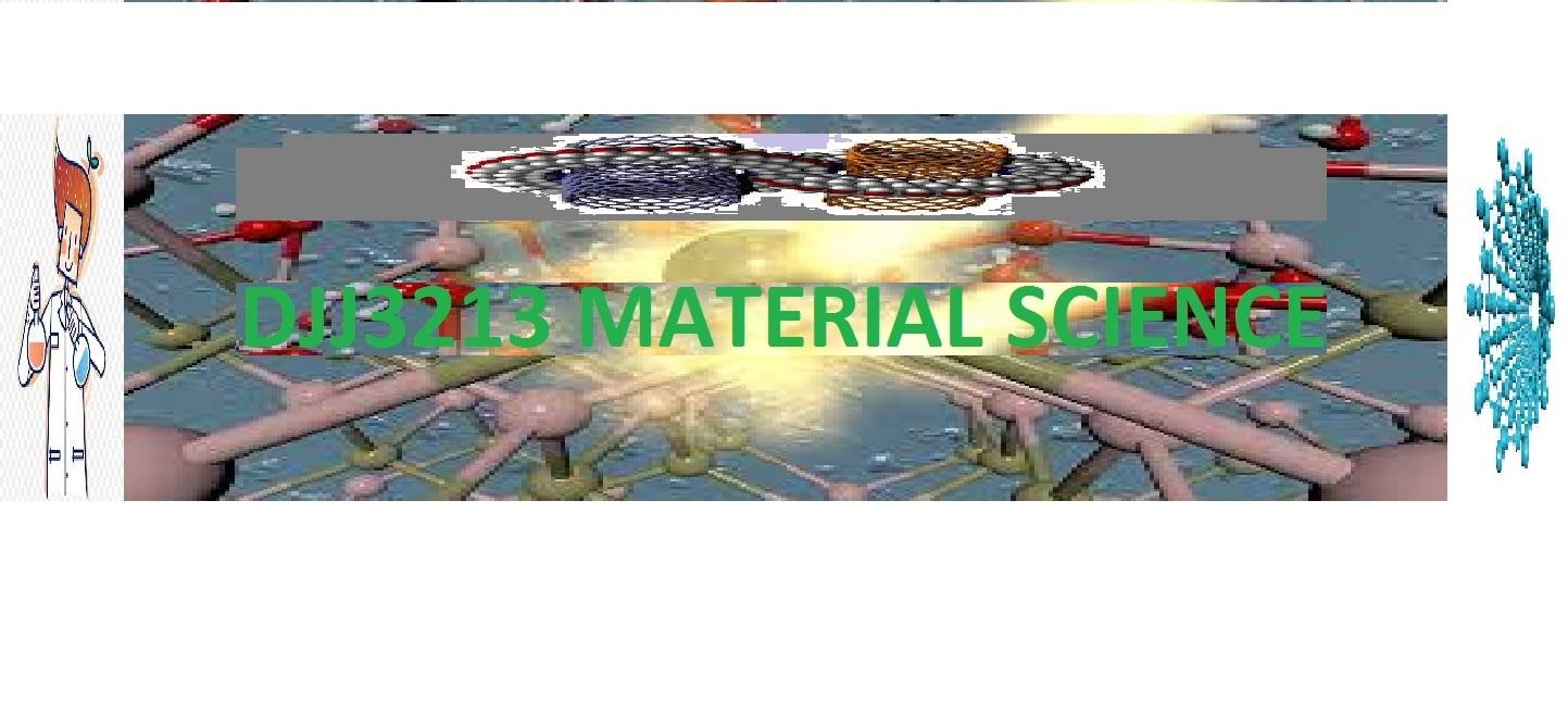 DJJ3213 MATERIALS SCIENCE